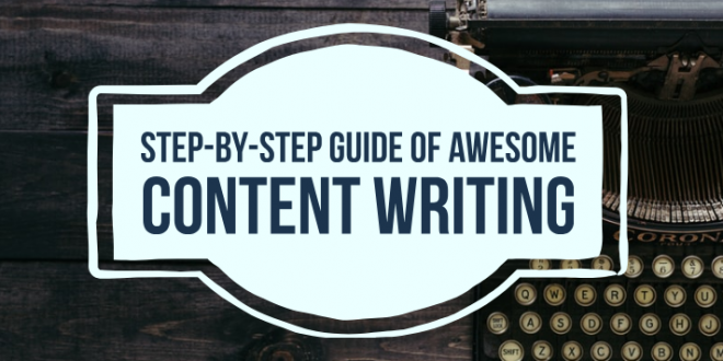 Step-by-Step guide of Awesome Content Writing