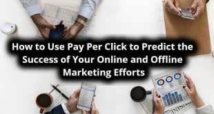 How to Use Pay Per Click to Predict the Success of Your Online and Offline Marketing Efforts