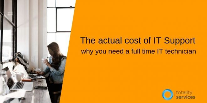 The actual cost of IT Support- why you need a full time IT technician