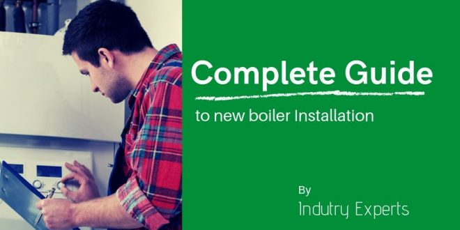 Your Complete Guide to New Boiler Installation