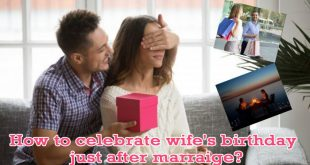 How to Celebrate Wife's Birthday Just After Marriage?