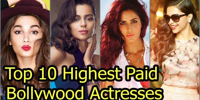 Top 10 Highest Paid Actresses in Bollywood